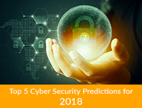 Top 5 Cyber Security Predictions for 2018