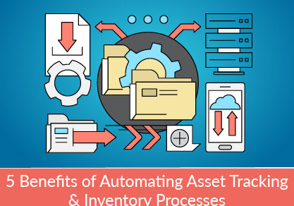 5 Benefits of Automating Asset Tracking & Inventory Processes