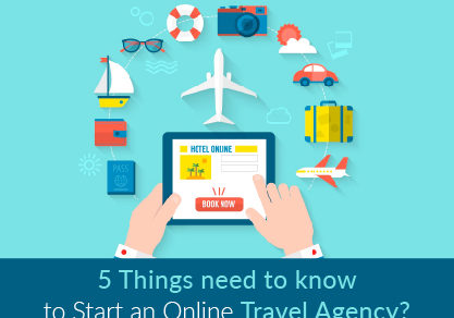 Want to Start an Online Travel Agency? 5 Things You Need to Know