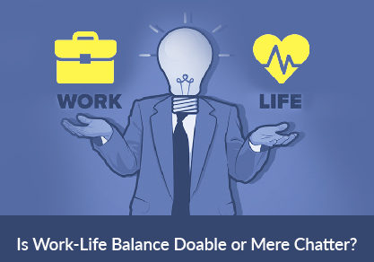 Is Work-Life Balance Doable or Mere Chatter?