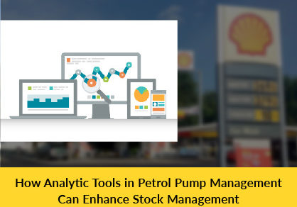 How Analytic Tools in Petrol Pump Management Can Enhance Stock Management