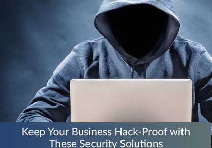 Keep Your Business Hack-Proof with These Security Solutions