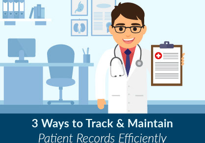 3 Ways to Track & Maintain Patient Records Efficiently