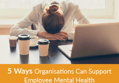 5 Ways Organisations Can Support Employee Mental Health