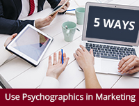 5 Ways You Can Use Psychographics in Marketing