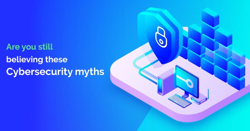 Busting Four Common Cybersecurity Myths Held by Small Companies