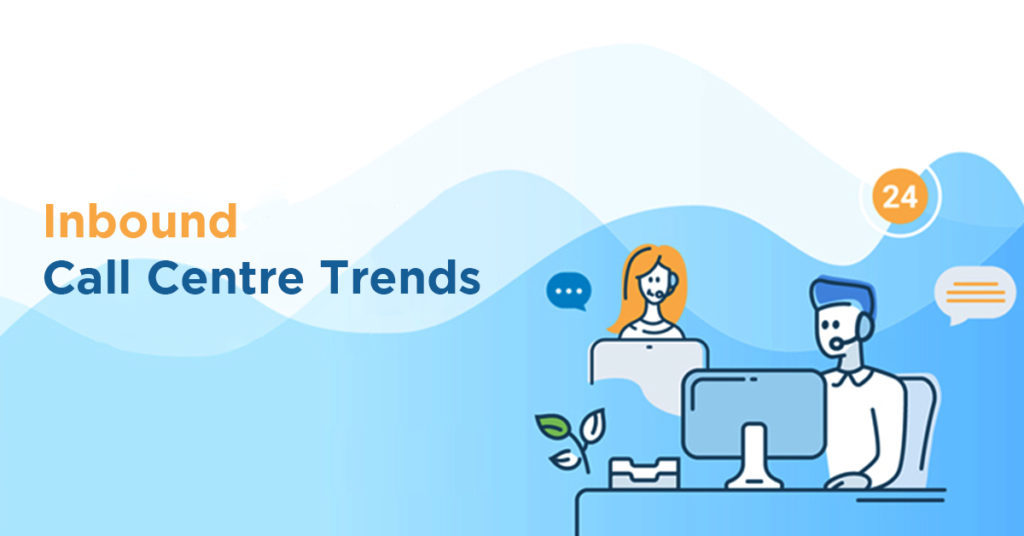 Inbound Call Centre Trends