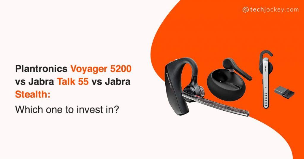 Plantronics voyager 5200 vs Jabra Talk 55 vs Jabra Stealth