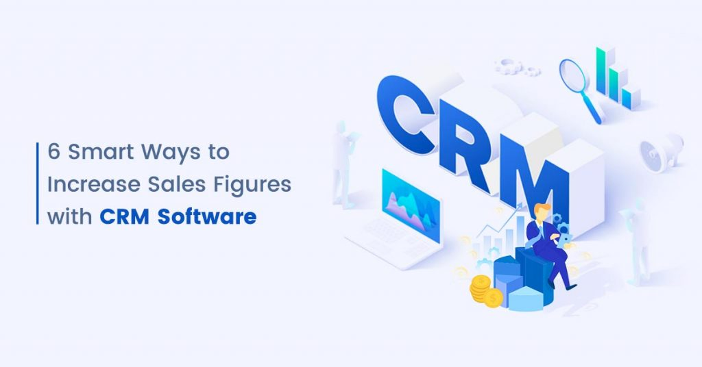 6 ways CRM Software Helps Business Drive More Sales